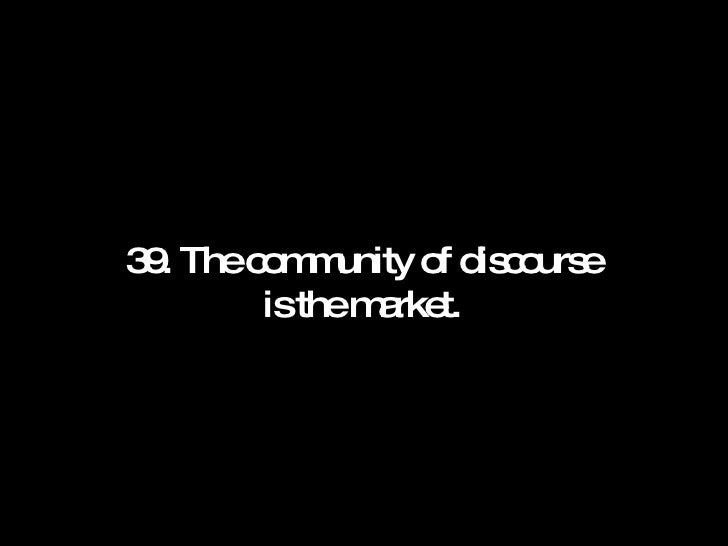 39. The community of discourse is the market.