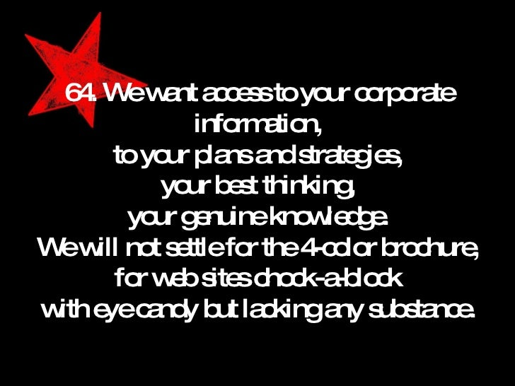 64. We want access to your corporate information, to your plans and strategies, your best thinking, your genuine knowledge...