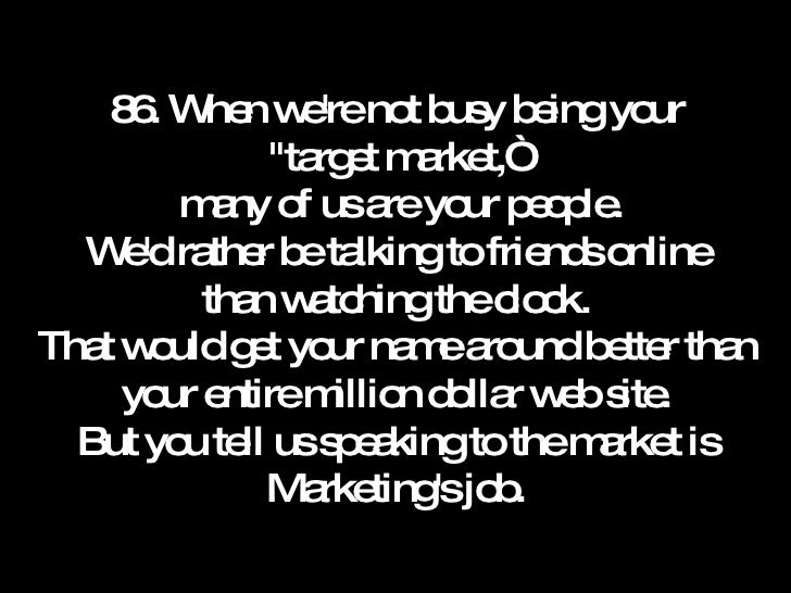 """86. When we're not busy being your """"target market,""""  many of us are your people. We'd rather be talking to friends on..."""