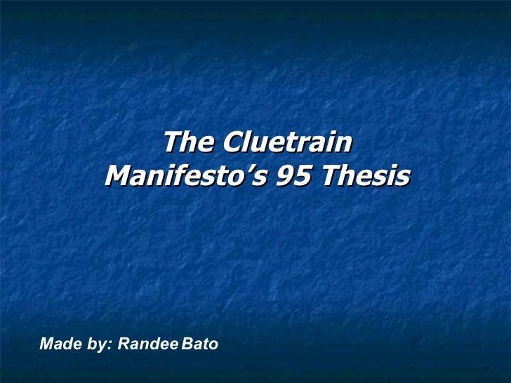 The Cluetrain Manifesto's 95 Thesis Made by: Randee Bato