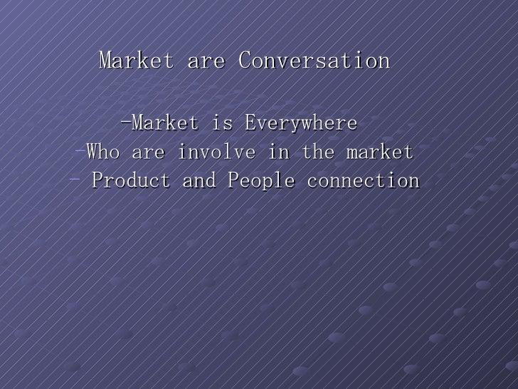 <ul><li>Market are Conversation </li></ul><ul><li>-Market is Everywhere  </li></ul><ul><li>Who are involve in the market <...