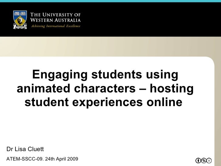 Engaging students using animated characters – hosting student experiences online  Dr Lisa Cluett ATEM-SSCC-09. 24th April ...