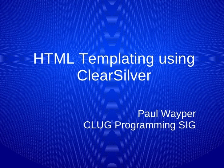 HTML Templating using ClearSilver Paul Wayper CLUG Programming SIG