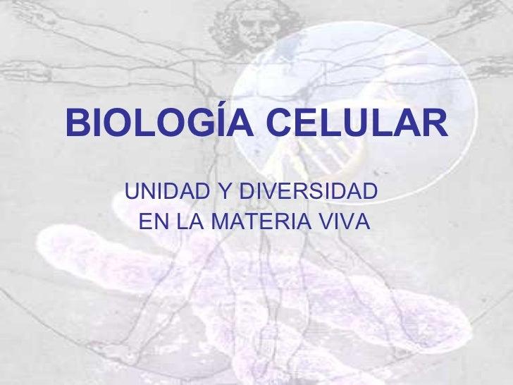 BIOLOGÍA CELULAR  UNIDAD Y DIVERSIDAD   EN LA MATERIA VIVA