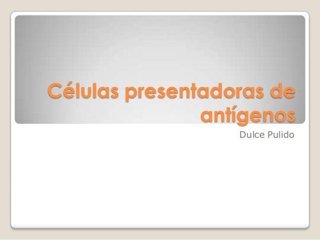 Células presentadoras de antígenos Dulce Pulido