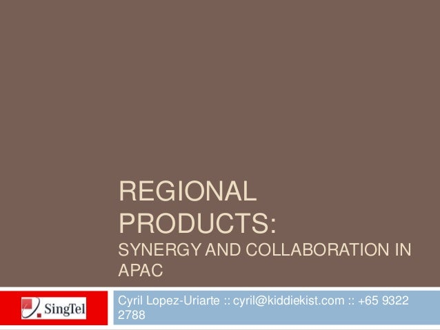 REGIONALPRODUCTS:SYNERGY AND COLLABORATION INAPACCyril Lopez-Uriarte :: cyril@kiddiekist.com :: +65 93222788