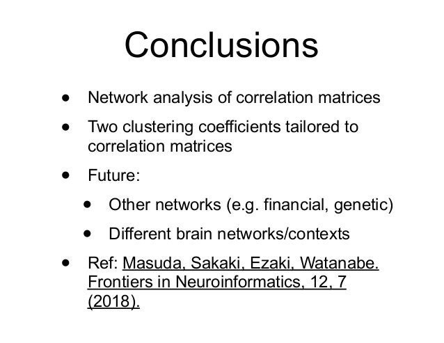 Conclusions • Network analysis of correlation matrices • Two clustering coefficients tailored to correlation matrices • Fu...