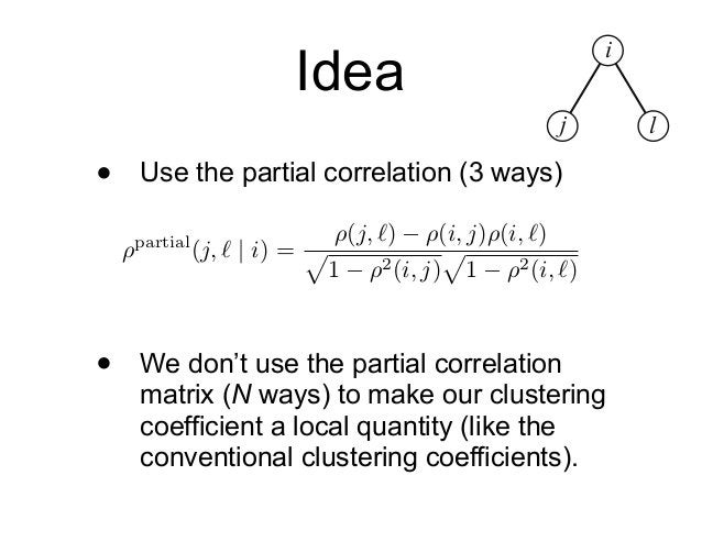 Idea • Use the partial correlation (3 ways) • We don't use the partial correlation matrix (N ways) to make our clustering ...