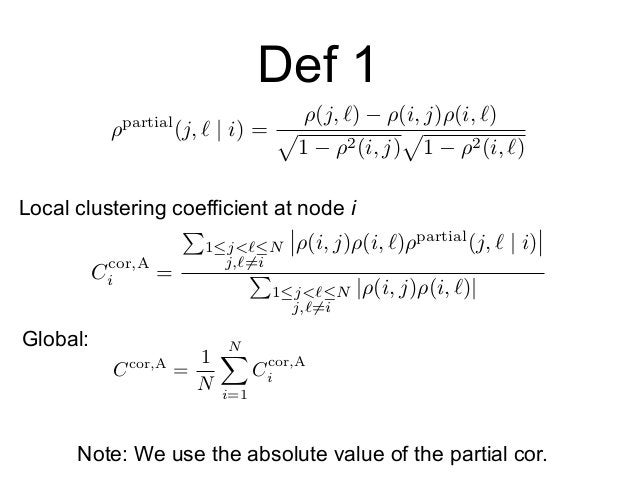 Def 1 Local clustering coefficient at node i Global: Note: We use the absolute value of the partial cor. Ccor,A i = P 1j<...