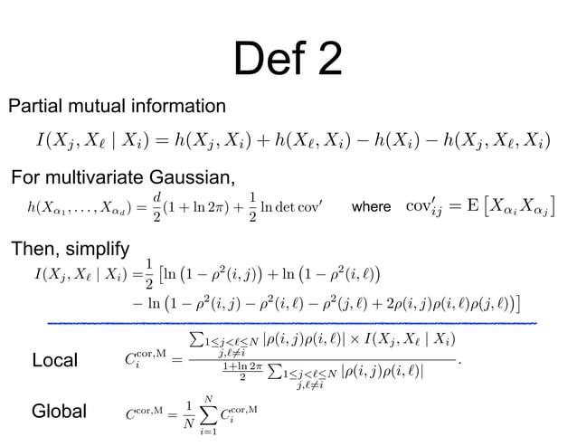 Def 2 For multivariate Gaussian, where Ccor,M = 1 N NX i=1 Ccor,M i Ccor,M i = P 1j<`N j,`6=i |⇢(i, j)⇢(i, `)| ⇥ I(Xj, X...