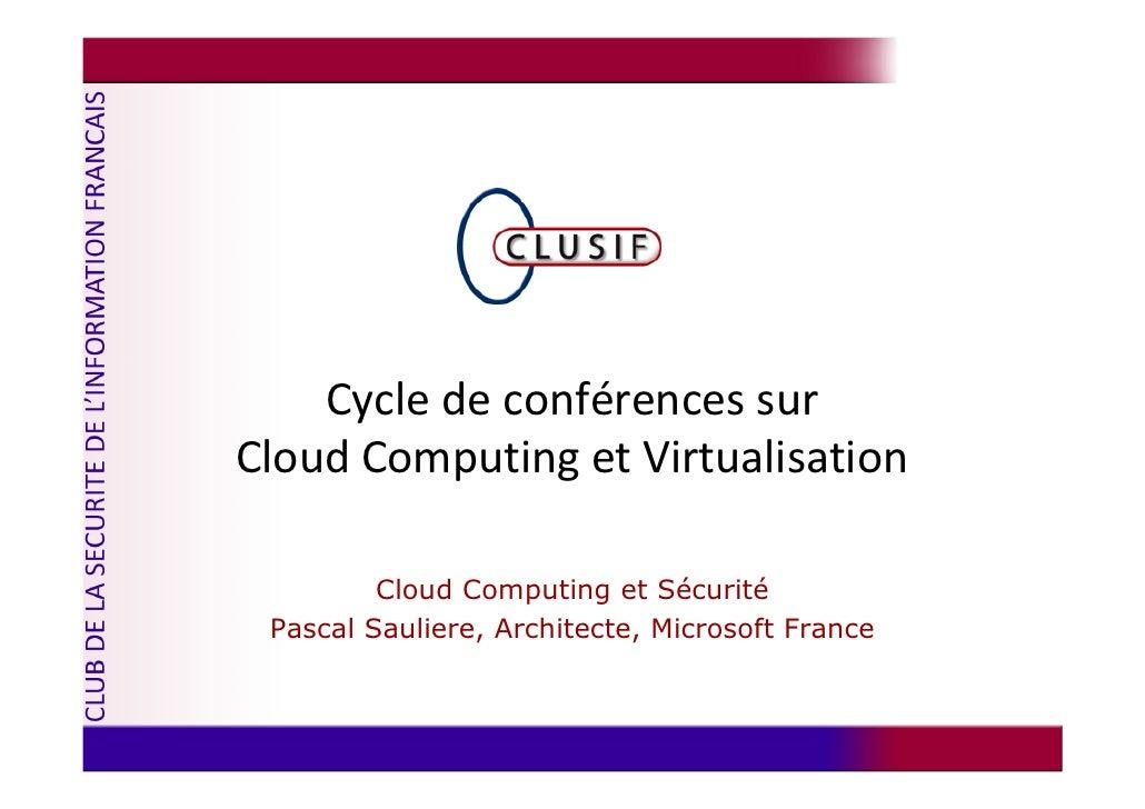 Cycle de conférences sur Cloud Computing et Virtualisation           Cloud Computing et Sécurité  Pascal Sauliere, Archite...