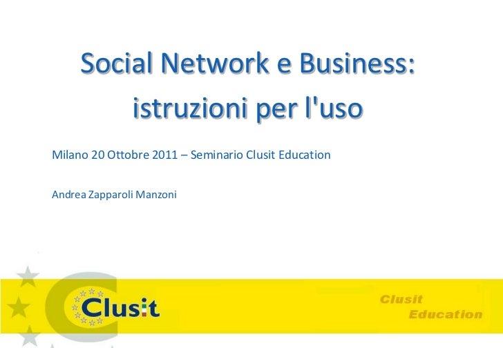 Social Network e Business:         istruzioni per lusoMilano 20 Ottobre 2011 – Seminario Clusit EducationAndrea Zapparoli ...