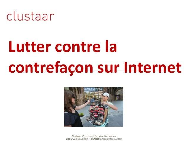 Clustaar - 40 bis rue du Faubourg Poissonnière Site :www.clustaar.com Contact : philippe@clustaar.com Lutter contre la con...