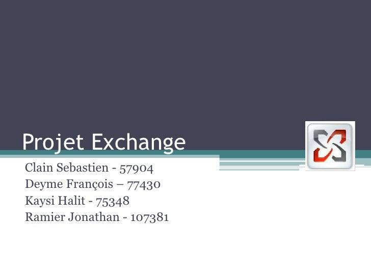 Projet ExchangeClain Sebastien - 57904Deyme François – 77430Kaysi Halit - 75348Ramier Jonathan - 107381