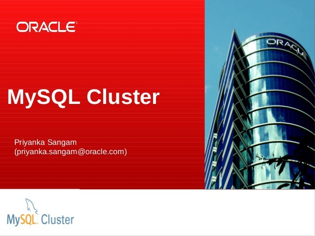 MySQL Cluster Priyanka Sangam (priyanka.sangam@oracle.com) Insert Picture Here