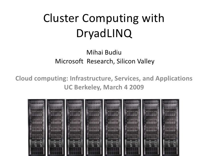 Cluster Computing with                DryadLINQ                        Mihai Budiu              Microsoft Research, Silico...