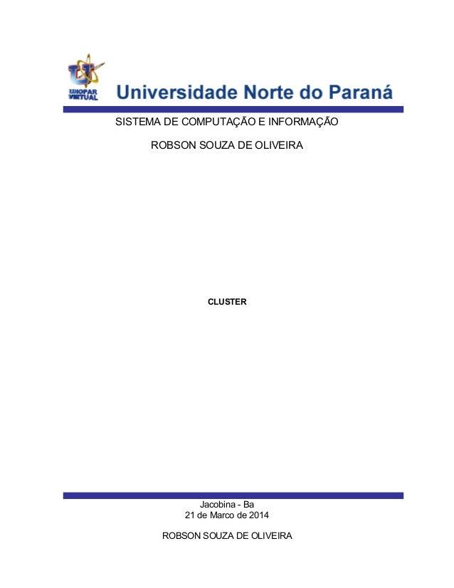 SISTEMA DE COMPUTAÇÃO E INFORMAÇÃO ROBSON SOUZA DE OLIVEIRA CLUSTER Jacobina - Ba 21 de Marco de 2014 ROBSON SOUZA DE OLIV...