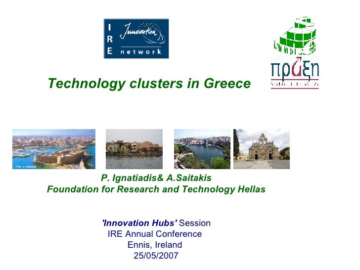 P. Ignatiadis& A.Saitakis Foundation for Research and Technology Hellas 'Innovation Hubs'   Session IRE Annual Conference ...