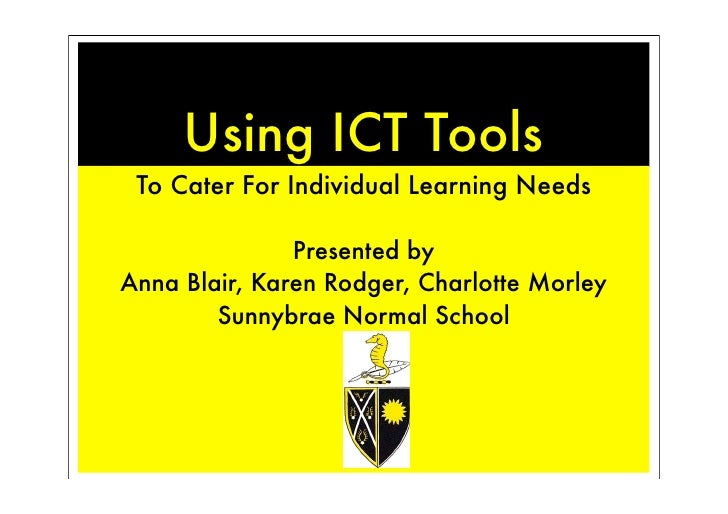 Using ICT Tools  To Cater For Individual Learning Needs                 Presented by Anna Blair, Karen Rodger, Charlotte M...