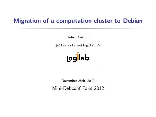 Migration of a computation cluster to Debian                    Julien Cristau              julien.cristau@logilab.fr     ...