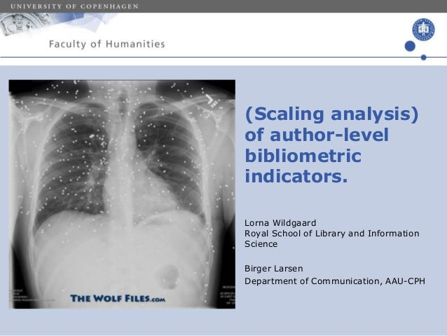 (Scaling analysis)  of author-level  bibliometric  indicators.  Lorna Wildgaard  Royal School of Library and Information  ...