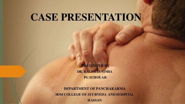 CASE PRESENTATION PRESENTER BY DR. KAUSHAL SINHA PG SCHOLAR DEPARTMENT OF PANCHAKARMA SDM COLLEGE OF AYURVEDA AND HOSPITAL...