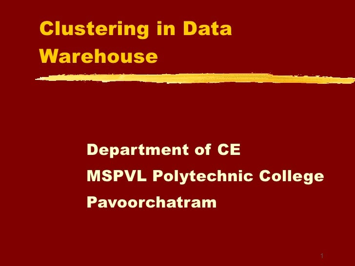 Clustering in Data Warehouse Department of CE MSPVL Polytechnic College Pavoorchatram 1