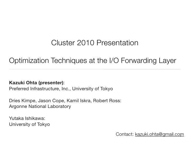 Cluster 2010 Presentation  Optimization Techniques at the I/O Forwarding Layer  Kazuki Ohta (presenter): Preferred Infrast...