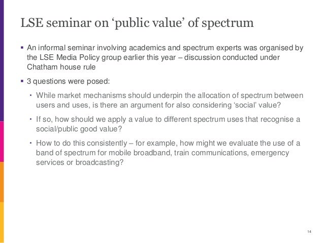 LSE seminar on 'public value' of spectrum  An informal seminar involving academics and spectrum experts was organised by ...