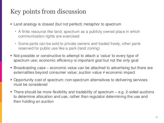 Key points from discussion  Land analogy is closest (but not perfect) metaphor to spectrum ・ A finite resource like land;...