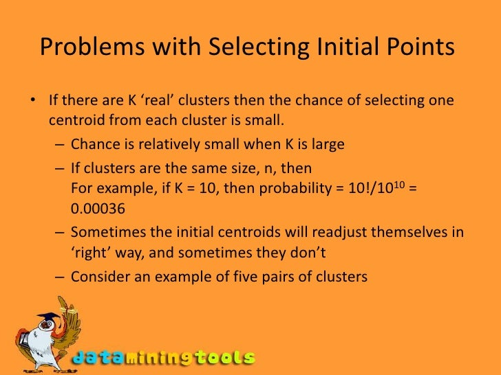 Problems with Selecting Initial Points<br />If there are K 'real' clusters then the chance of selecting one centroid from...