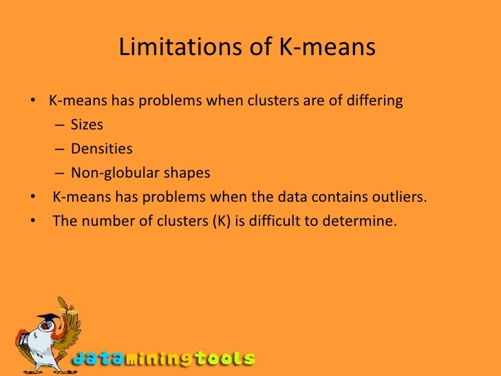 Limitations of K-means<br />K-means has problems when clusters are of differing <br />Sizes <br />Densities <br />Non-glo...