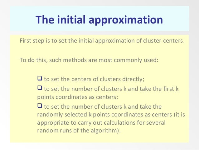 The initial approximation First step is to set the initial approximation of cluster centers. To do this, such methods are ...