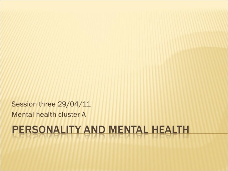 Session three 29/04/11 Mental health cluster A