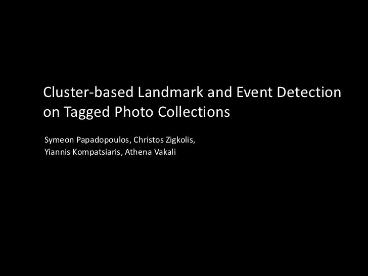 Cluster-based Landmark and Event Detectionon Tagged Photo CollectionsSymeon Papadopoulos, Christos Zigkolis,Yiannis Kompat...