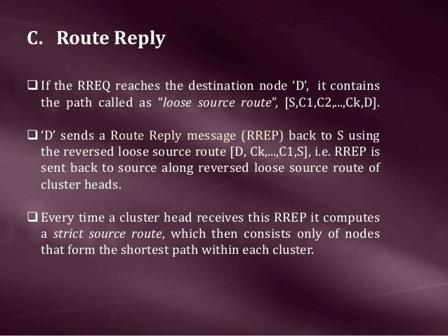 """C. Route Reply If the RREQ reaches the destination node 'D', it contains the path called as """"loose source route"""", [S,C1,C..."""