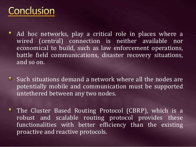 Ad hoc networks, play a critical role in places where a wired (central) connection is neither available nor economical to ...