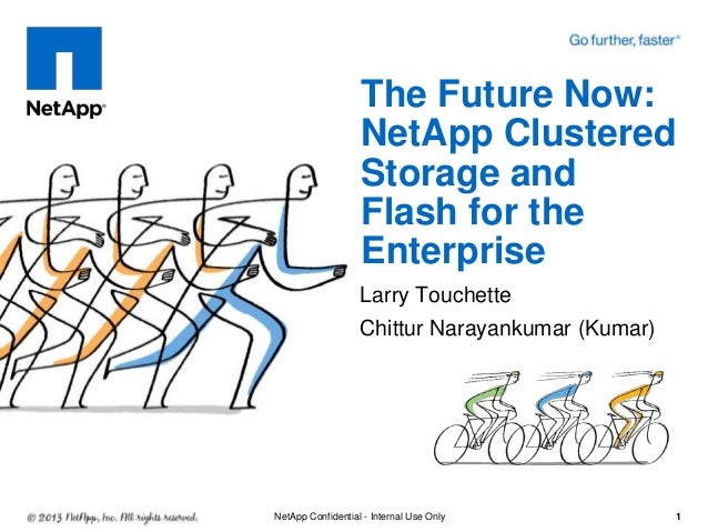 The Future Now:                   NetApp Clustered                   Storage and                   Flash for the          ...