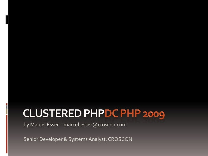 Clustered PHPDC PHP 2009<br />by Marcel Esser – marcel.esser@croscon.com<br />Senior Developer & Systems Analyst, CROSCON<...