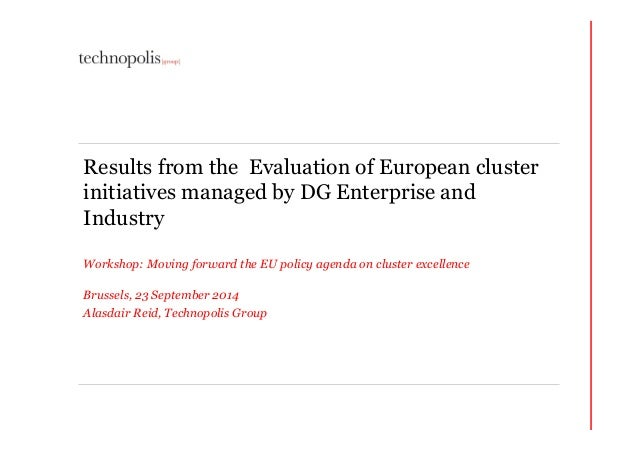 Results from the Evaluation of European cluster  initiatives managed by DG Enterprise and  Industry  Workshop: Moving forw...