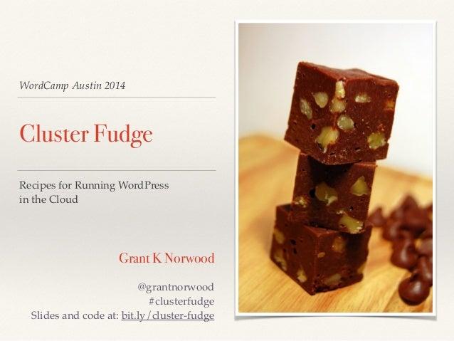WordCamp Austin 2014 Cluster Fudge Recipes for Running WordPress! in the Cloud Grant K Norwood @grantnorwood! #clusterfudg...