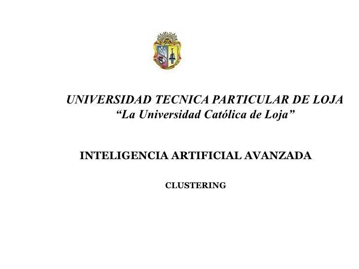 """UNIVERSIDAD TECNICA PARTICULAR DE LOJA """"La Universidad Católica de Loja"""" INTELIGENCIA ARTIFICIAL AVANZADA CLUSTERING"""