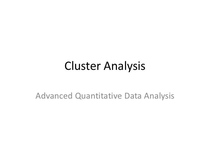 Cluster Analysis<br />Advanced Quantitative Data Analysis<br />