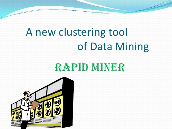 A new clustering tool          of Data Mining     RAPID MINER