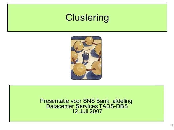 Clustering Presentatie voor SNS Bank, afdeling  Datacenter Services,TADS-DBS 12 Juli 2007
