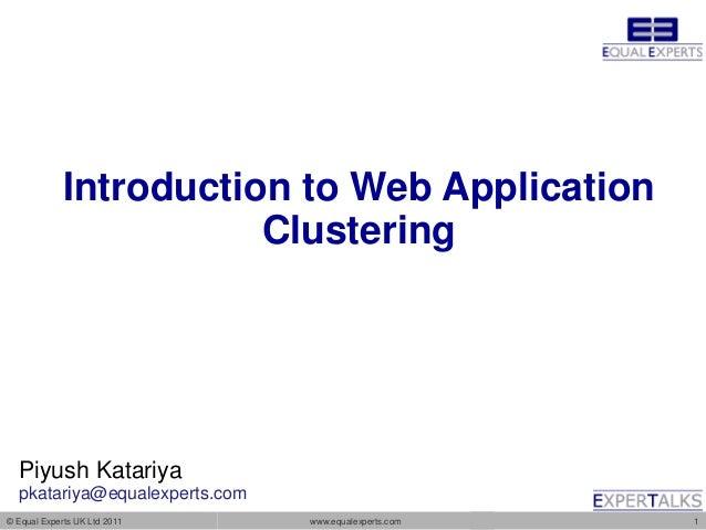 Introduction to Web Application                        Clustering  Piyush Katariya  pkatariya@equalexperts.com© Equal Expe...