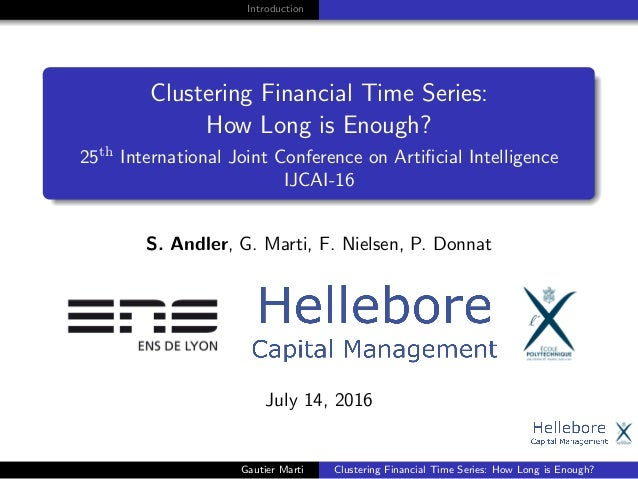 Introduction Clustering Financial Time Series: How Long is Enough? 25th International Joint Conference on Artificial Intell...