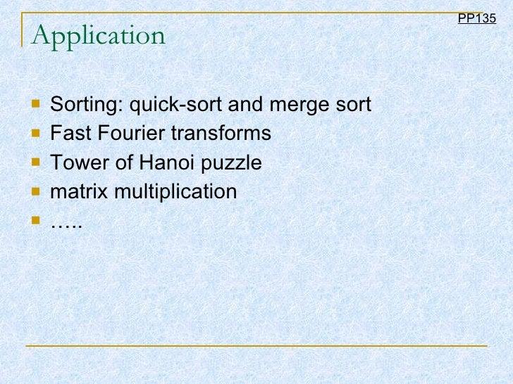 Application <ul><li>Sorting: quick-sort and merge sort </li></ul><ul><li>Fast Fourier transforms  </li></ul><ul><li>Tower ...