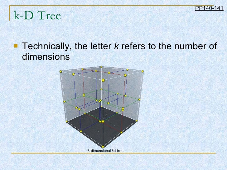 k-D Tree <ul><li>Technically, the letter  k  refers to the number of dimensions  </li></ul>PP140-141 3-dimensional  k d-tr...