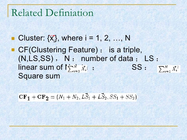 Related Definiation <ul><li>Cluster: {x i }, where i = 1, 2, …, N </li></ul><ul><li>CF(Clustering Feature) : is a triple, ...